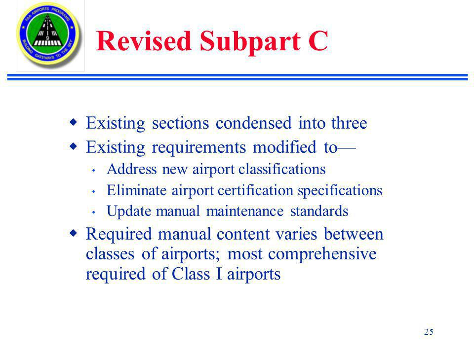 Revised Subpart C Existing sections condensed into three