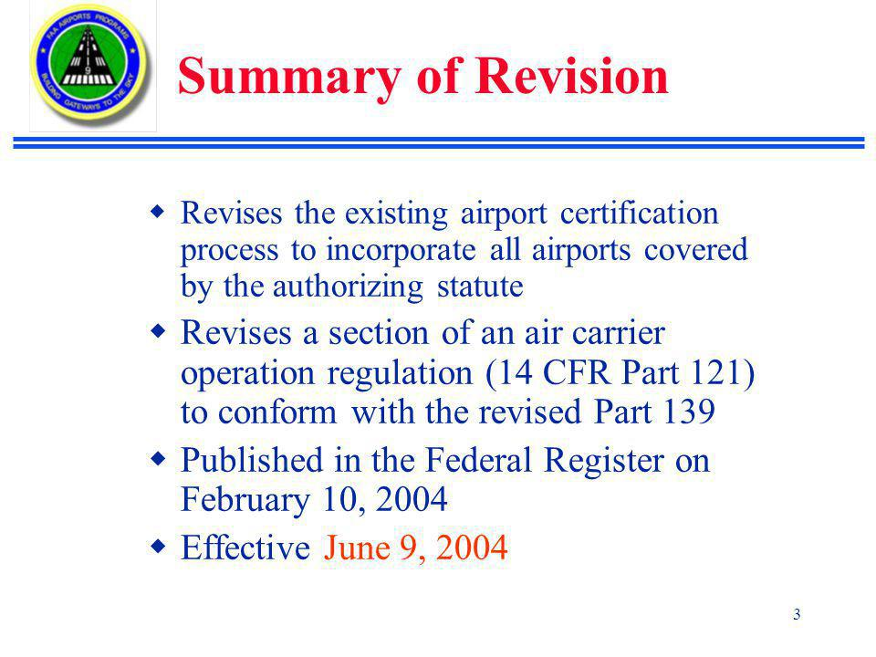 Summary of Revision Revises the existing airport certification process to incorporate all airports covered by the authorizing statute.
