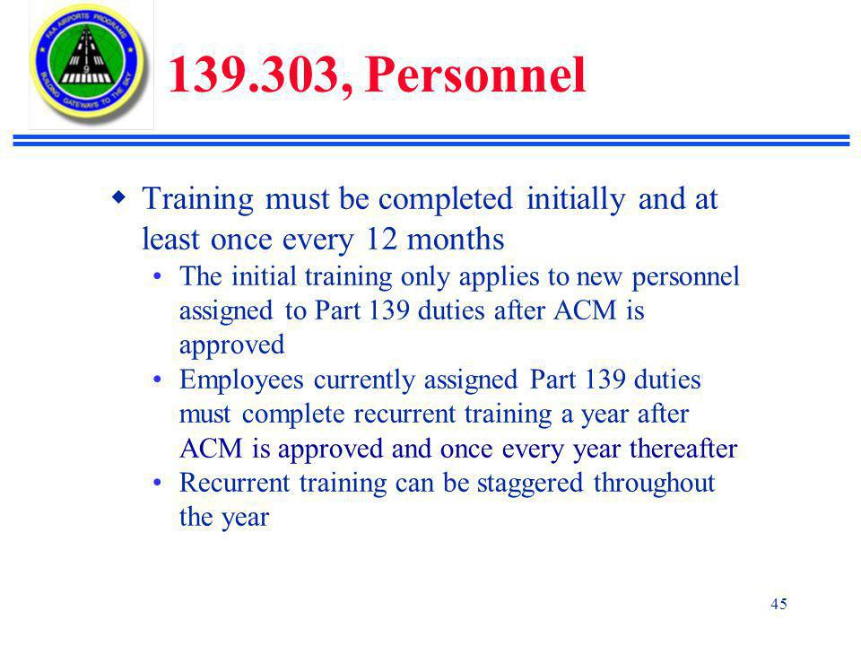 139.303, Personnel Training must be completed initially and at least once every 12 months.