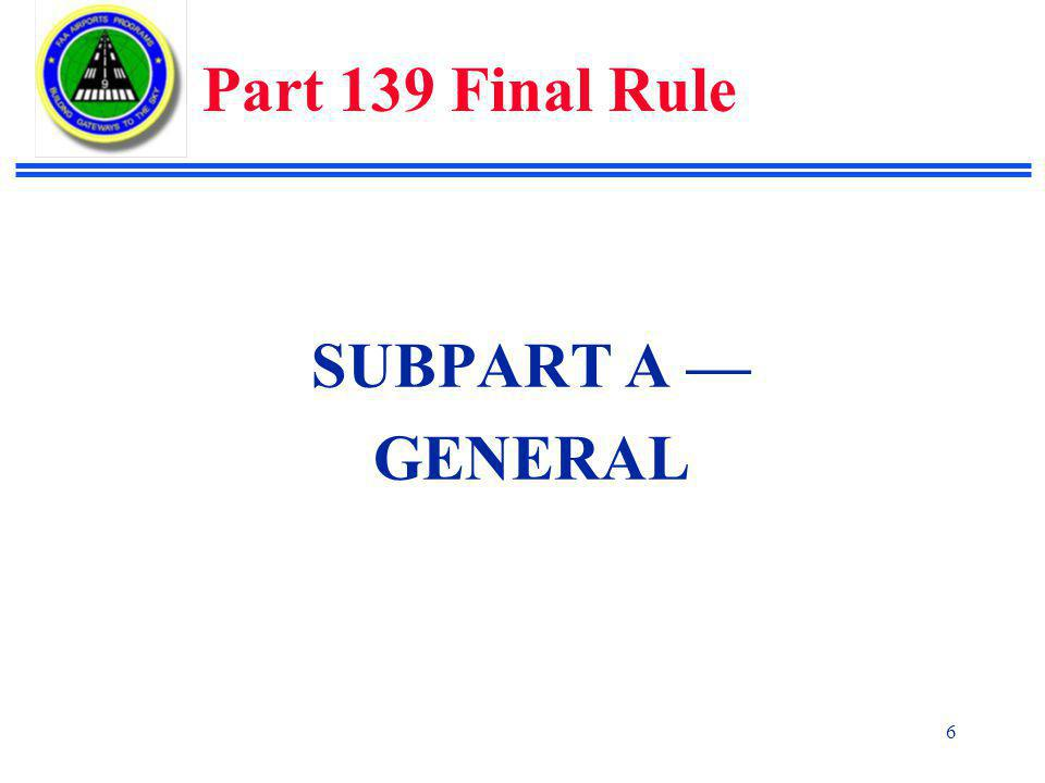 Part 139 Final Rule SUBPART A — GENERAL
