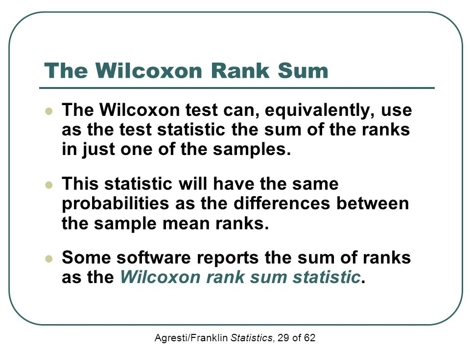 The Wilcoxon Rank Sum The Wilcoxon test can, equivalently, use as the test statistic the sum of the ranks in just one of the samples.