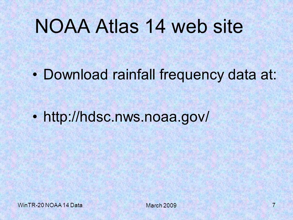 NOAA Atlas 14 web site Download rainfall frequency data at:
