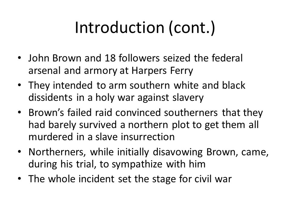 Introduction (cont.) John Brown and 18 followers seized the federal arsenal and armory at Harpers Ferry.