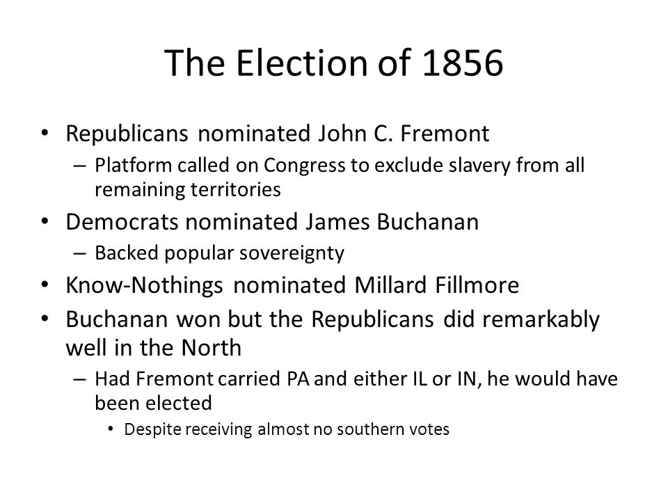 The Election of 1856 Republicans nominated John C. Fremont