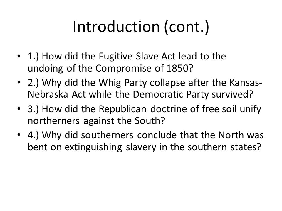 Introduction (cont.) 1.) How did the Fugitive Slave Act lead to the undoing of the Compromise of 1850