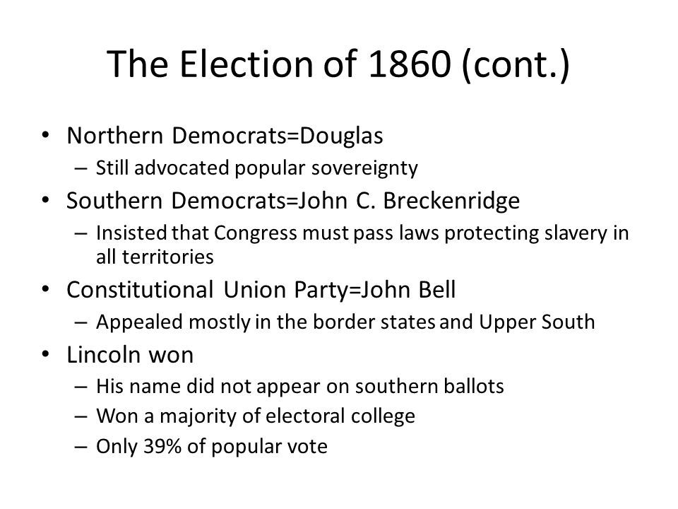 The Election of 1860 (cont.) Northern Democrats=Douglas