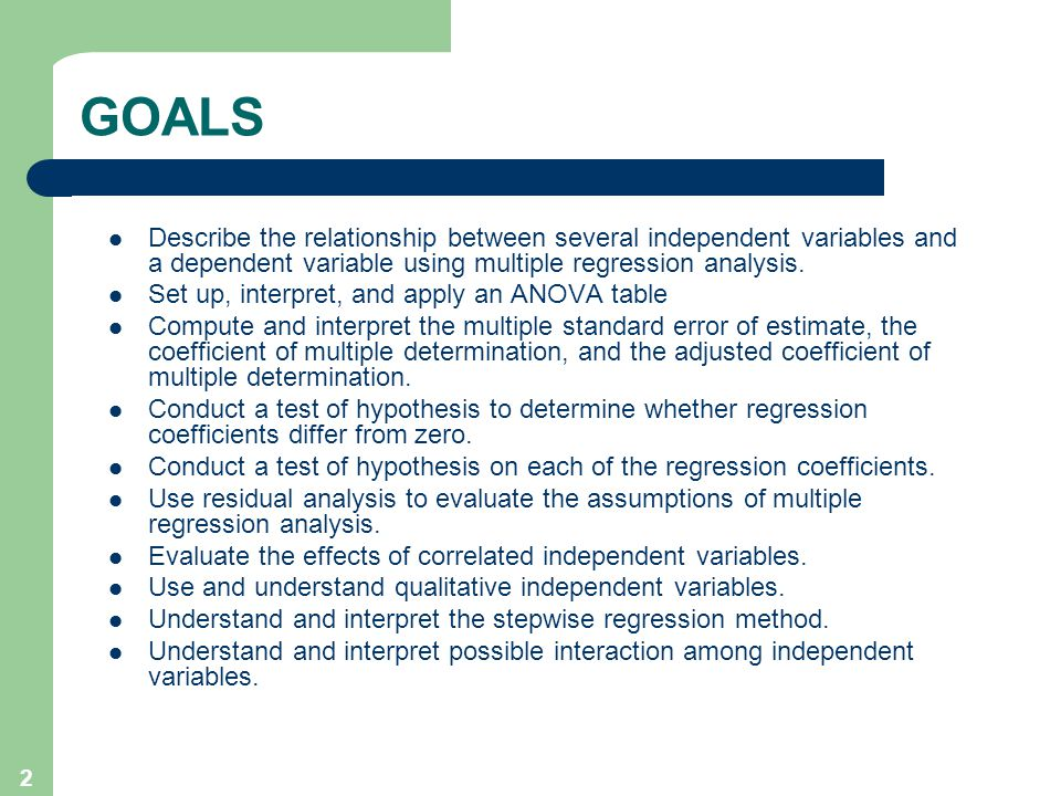 GOALS Describe the relationship between several independent variables and a dependent variable using multiple regression analysis.