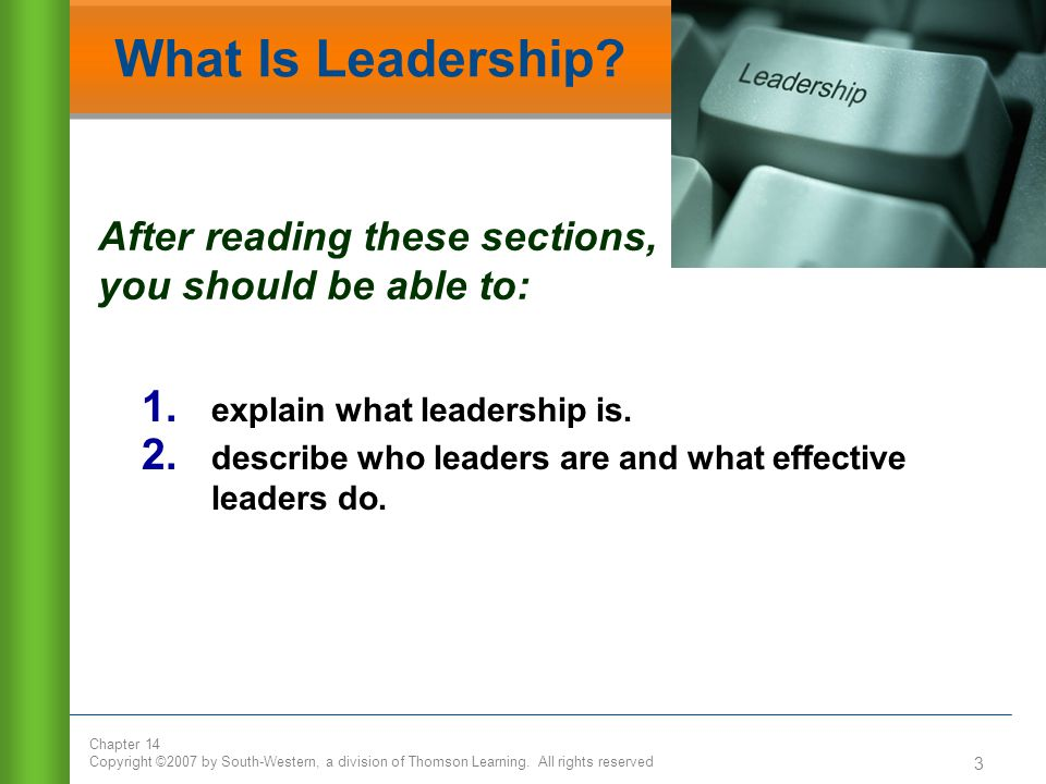 What Is Leadership After reading these sections, you should be able to: explain what leadership is.
