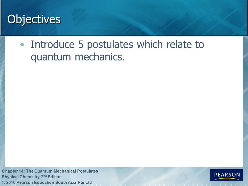 Objectives Introduce 5 postulates which relate to quantum mechanics.
