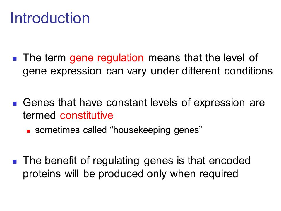 Introduction The term gene regulation means that the level of gene expression can vary under different conditions.