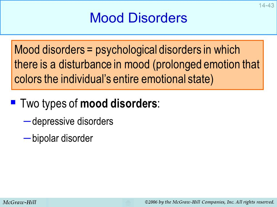Mood Disorders Two types of mood disorders: depressive disorders. bipolar disorder.