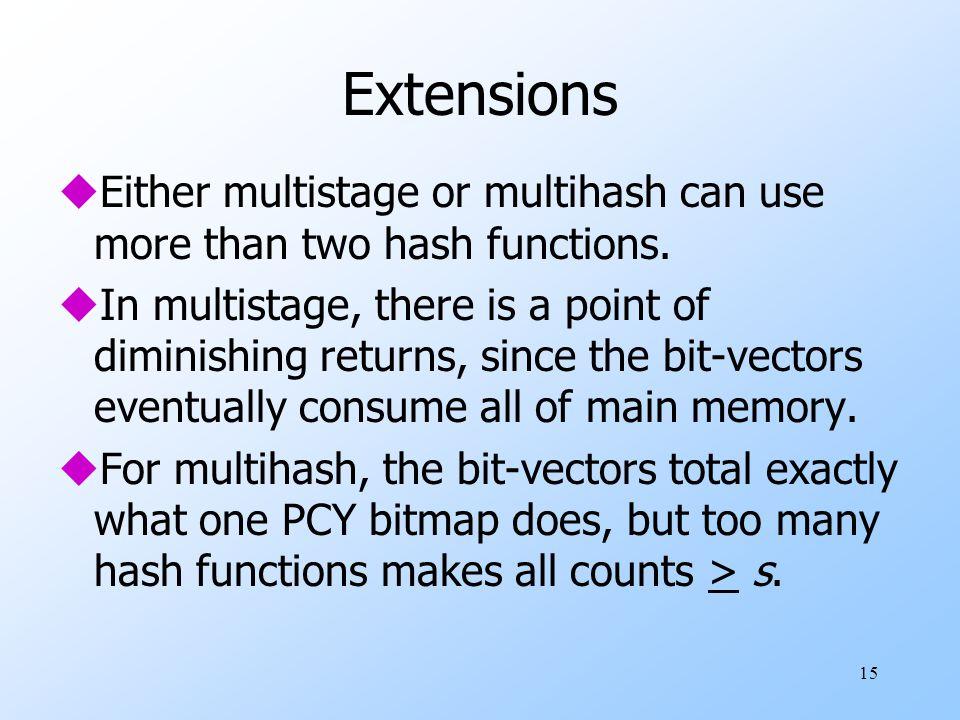 Extensions Either multistage or multihash can use more than two hash functions.