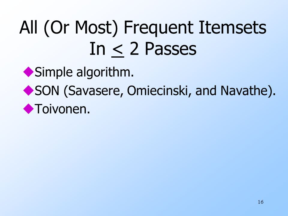 All (Or Most) Frequent Itemsets In < 2 Passes