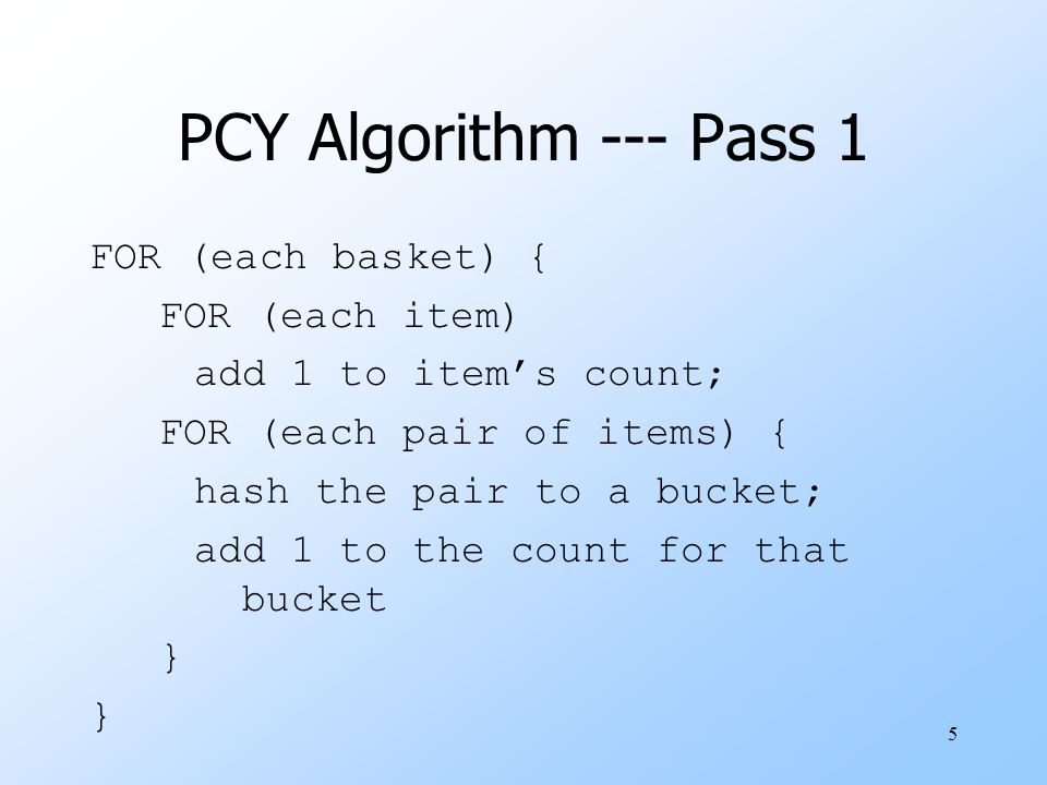 PCY Algorithm --- Pass 1 FOR (each basket) { FOR (each item)