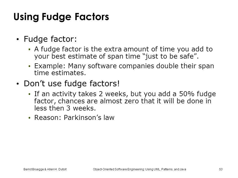 Using Fudge Factors Fudge factor: Don't use fudge factors!