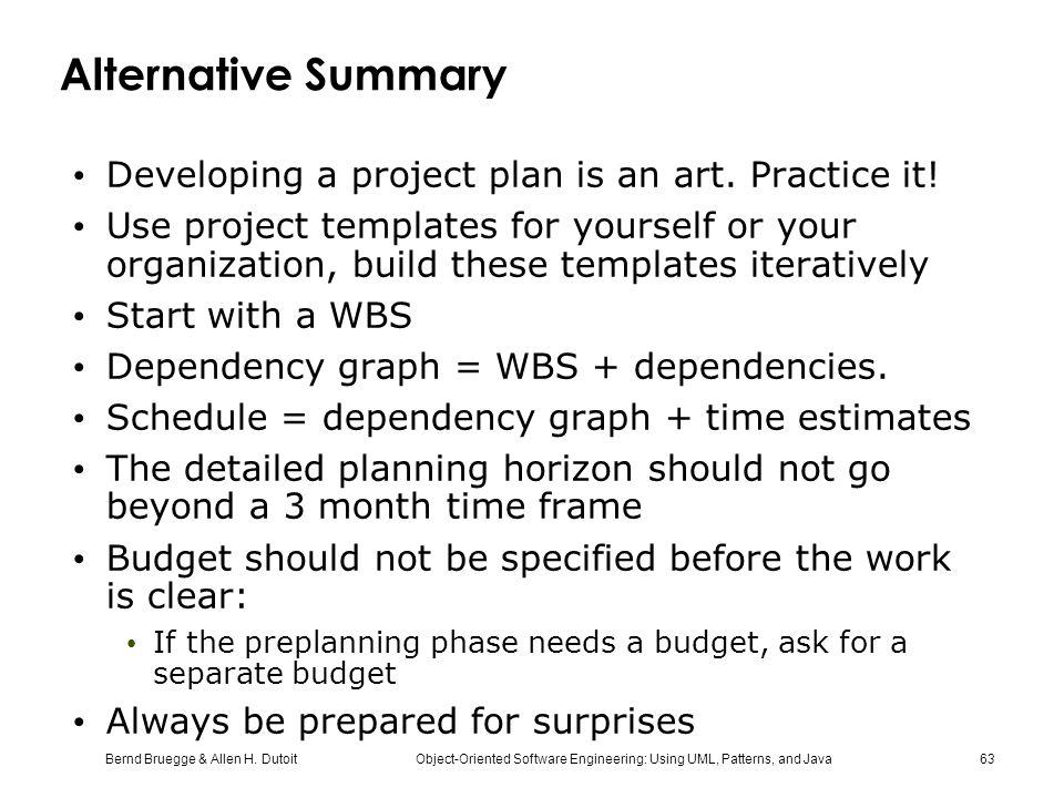 Alternative Summary Developing a project plan is an art. Practice it!