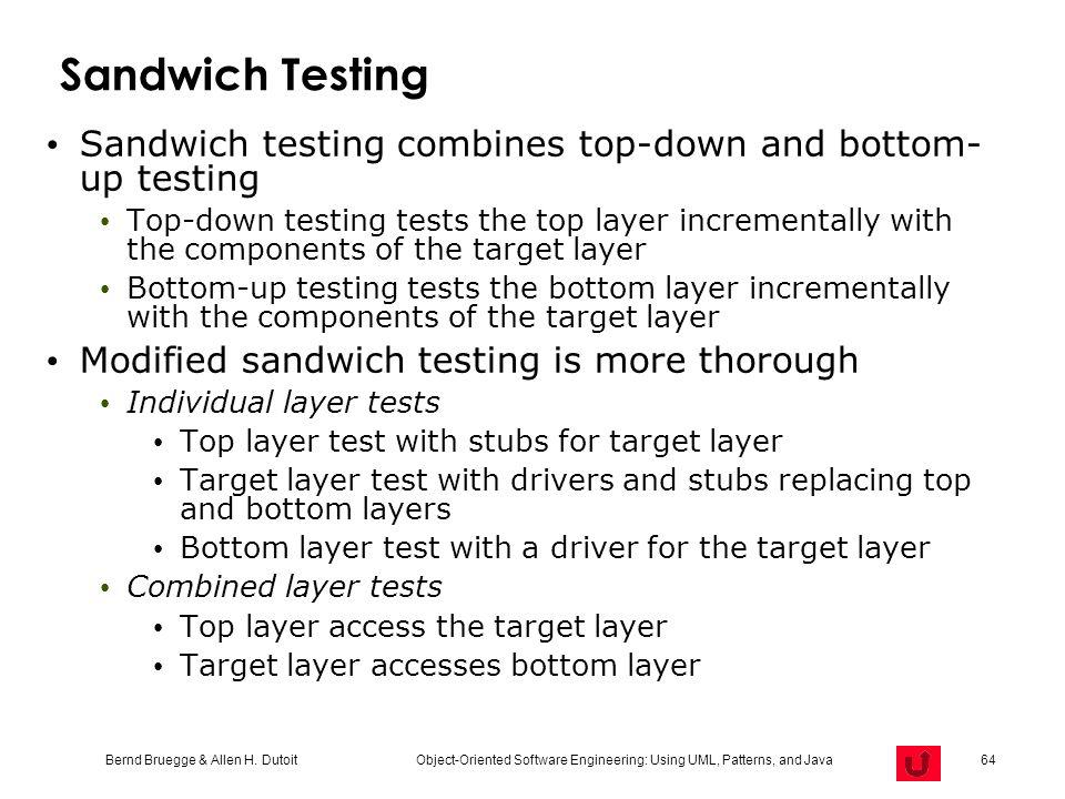 Sandwich Testing Sandwich testing combines top-down and bottom-up testing.
