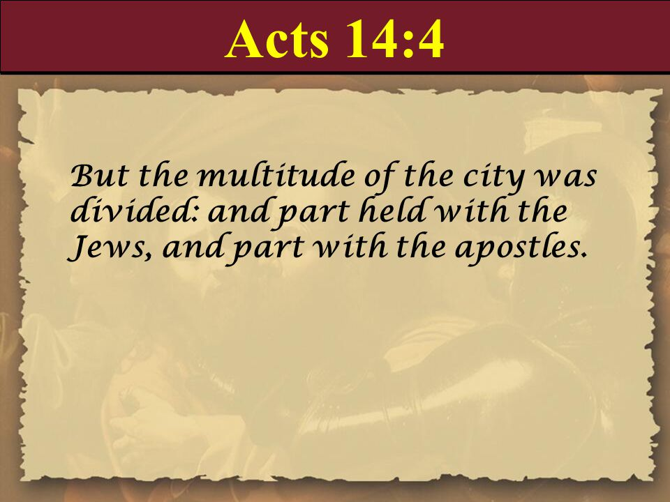 Acts 14:4 But the multitude of the city was divided: and part held with the Jews, and part with the apostles.