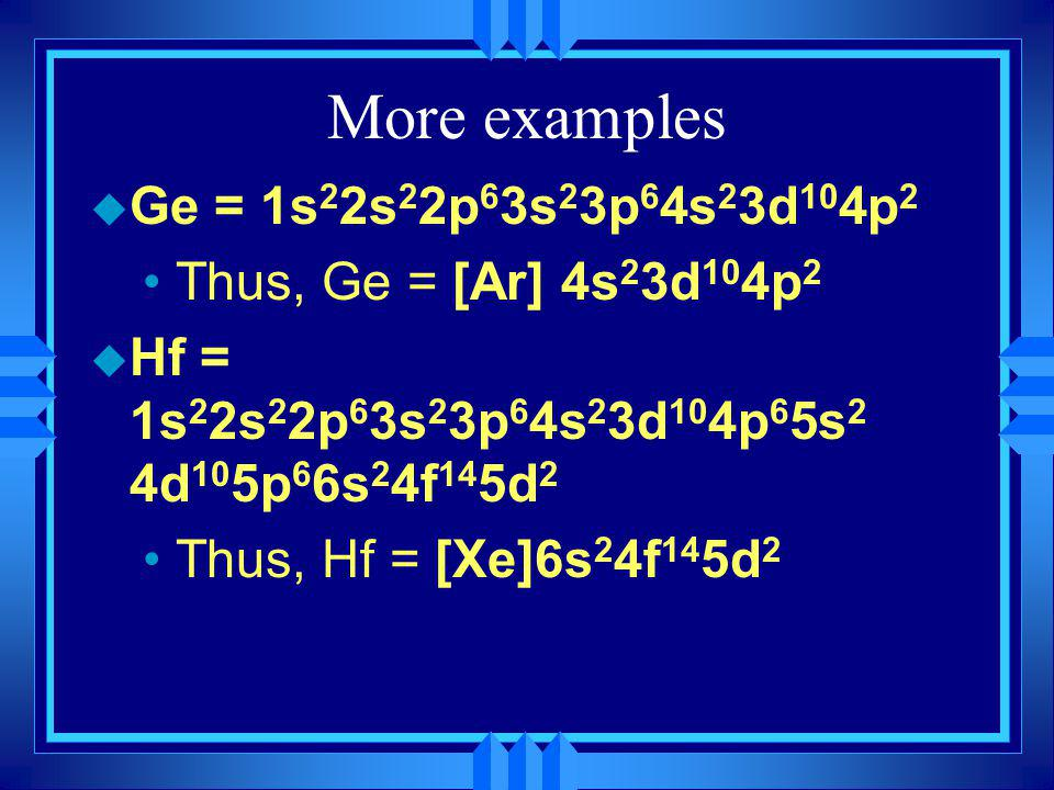 More examples Ge = 1s22s22p63s23p64s23d104p2