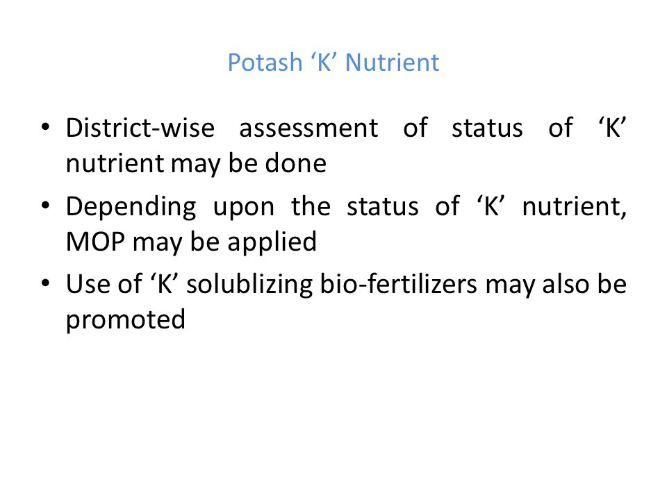 District-wise assessment of status of 'K' nutrient may be done