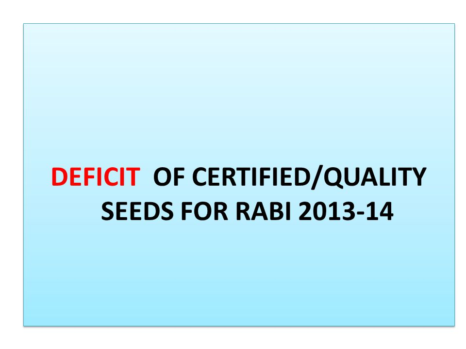 DEFICIT OF CERTIFIED/QUALITY SEEDS FOR RABI 2013-14
