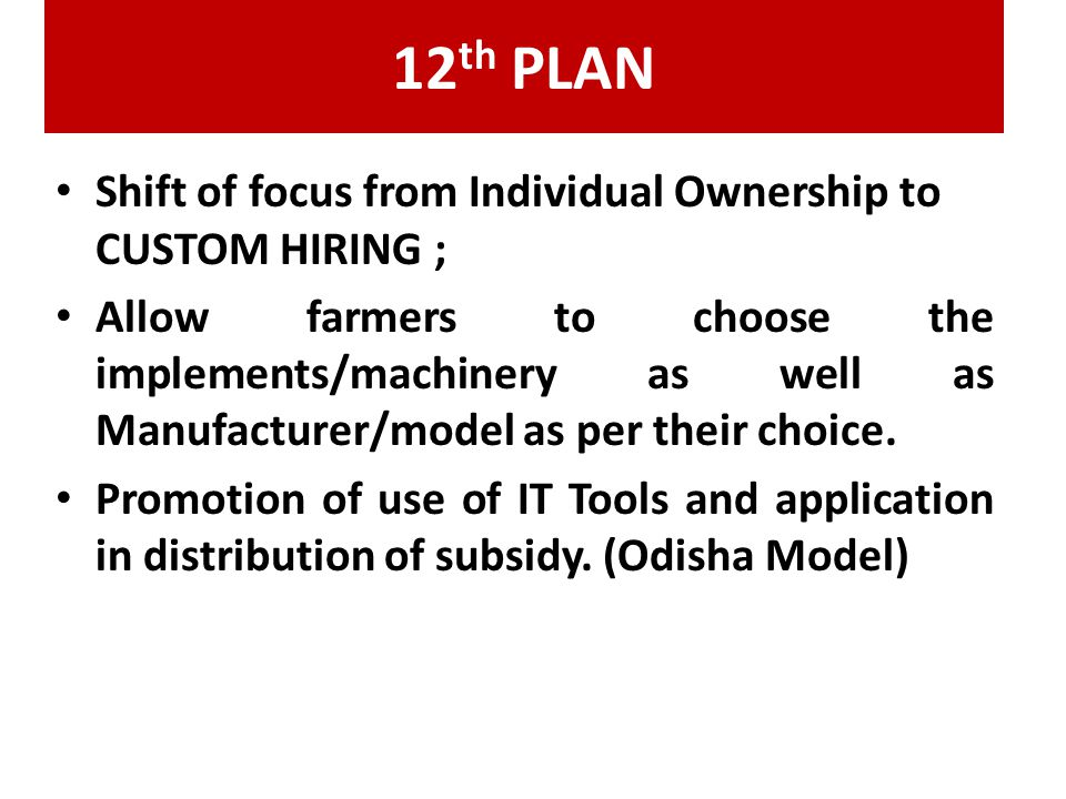 12th PLAN Shift of focus from Individual Ownership to CUSTOM HIRING ;
