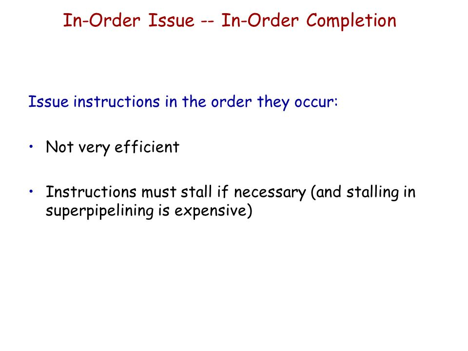 In-Order Issue -- In-Order Completion