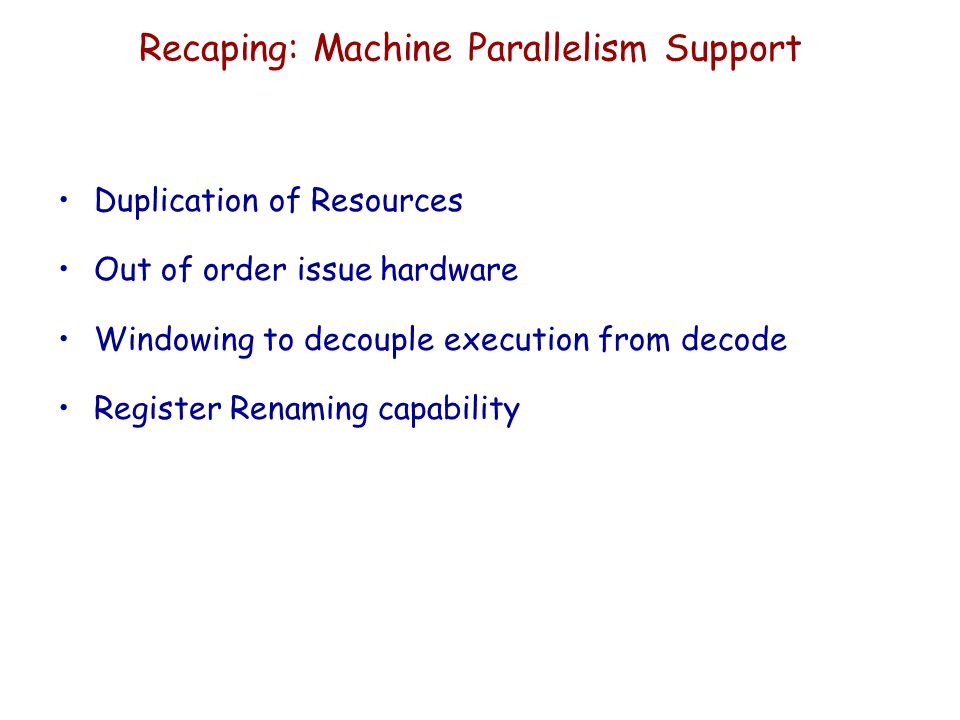 Recaping: Machine Parallelism Support