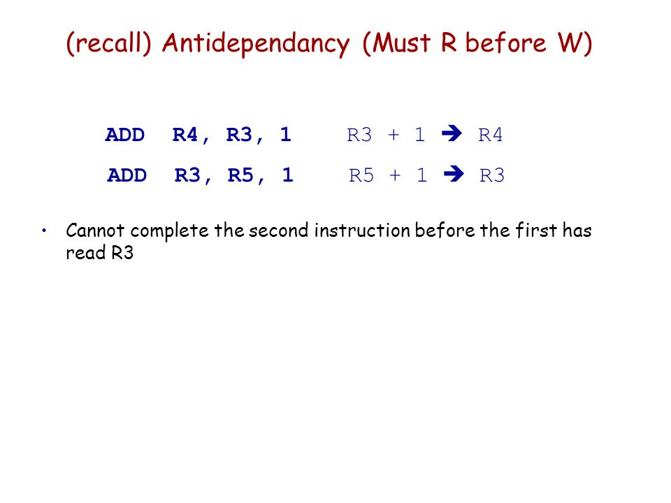 (recall) Antidependancy (Must R before W)