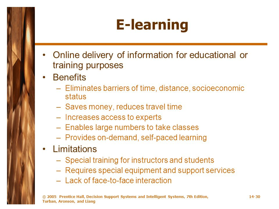 E-learning Online delivery of information for educational or training purposes. Benefits.
