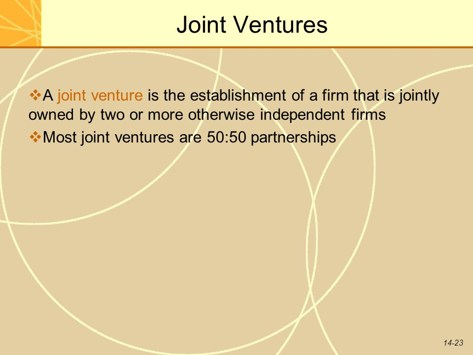 Joint Ventures A joint venture is the establishment of a firm that is jointly owned by two or more otherwise independent firms.