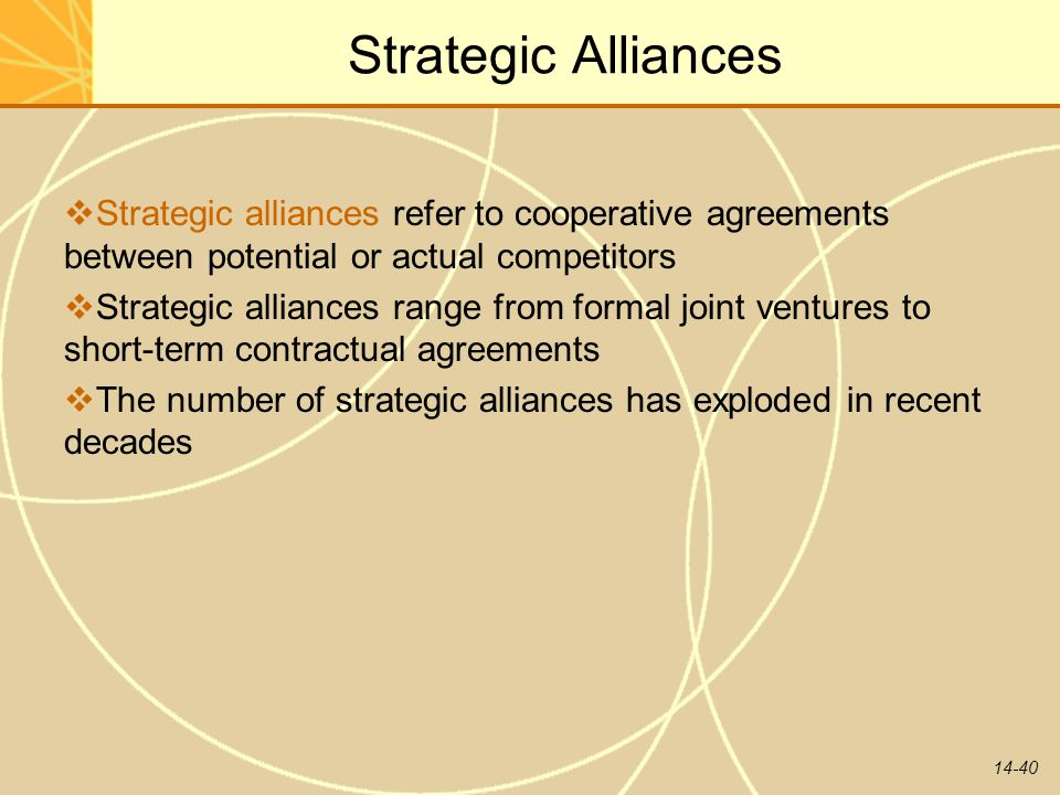 Strategic Alliances Strategic alliances refer to cooperative agreements between potential or actual competitors.