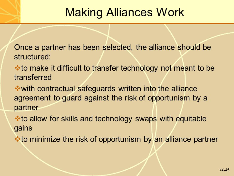 Making Alliances Work Once a partner has been selected, the alliance should be structured:
