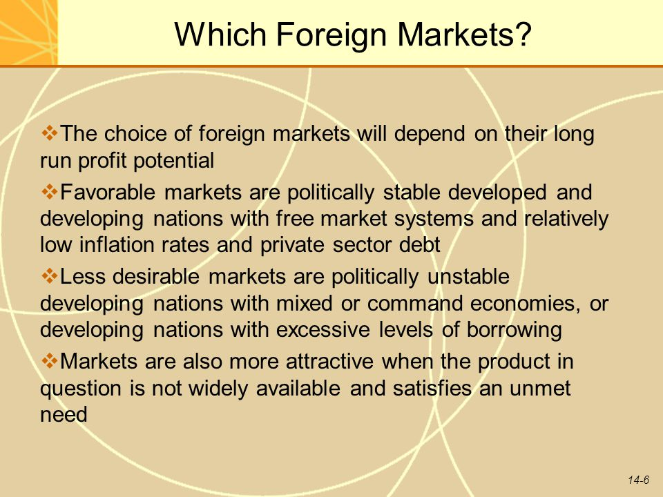 Which Foreign Markets The choice of foreign markets will depend on their long run profit potential.
