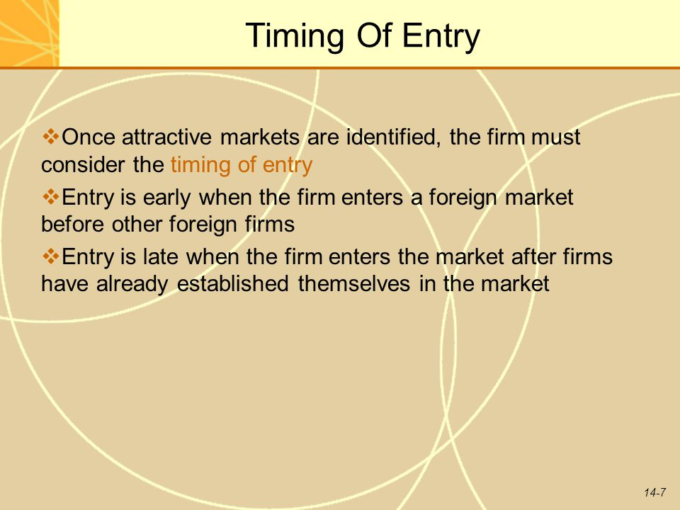 Timing Of Entry Once attractive markets are identified, the firm must consider the timing of entry.