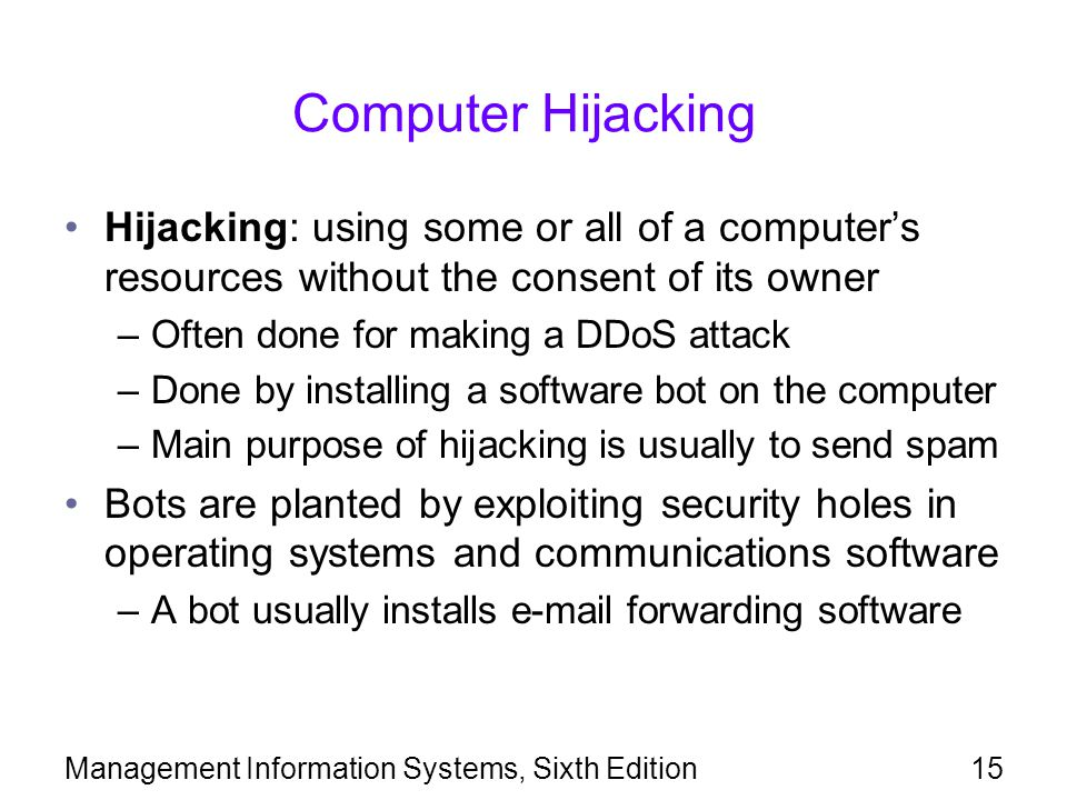 Computer Hijacking Hijacking: using some or all of a computer's resources without the consent of its owner.
