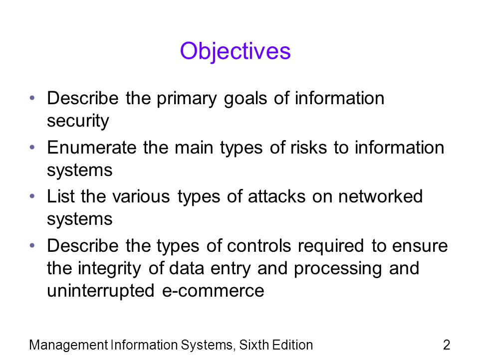 Objectives Describe the primary goals of information security