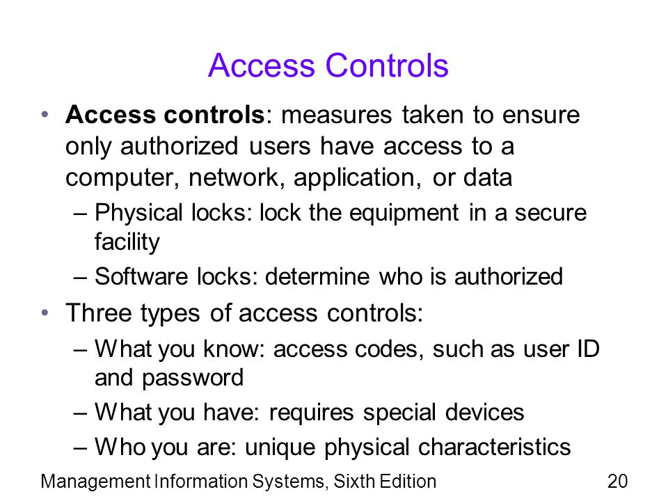 Access Controls Access controls: measures taken to ensure only authorized users have access to a computer, network, application, or data.
