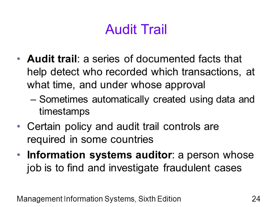 Audit Trail Audit trail: a series of documented facts that help detect who recorded which transactions, at what time, and under whose approval.
