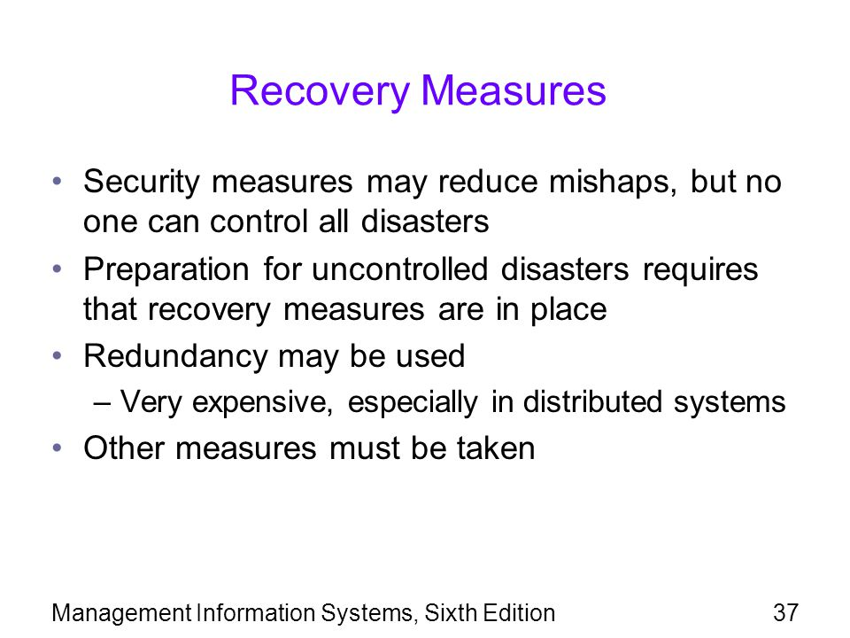 Recovery Measures Security measures may reduce mishaps, but no one can control all disasters.