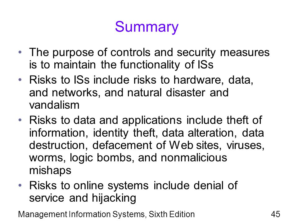 Summary The purpose of controls and security measures is to maintain the functionality of ISs.