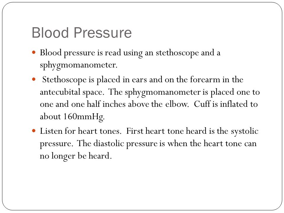 Blood Pressure Blood pressure is read using an stethoscope and a sphygmomanometer.