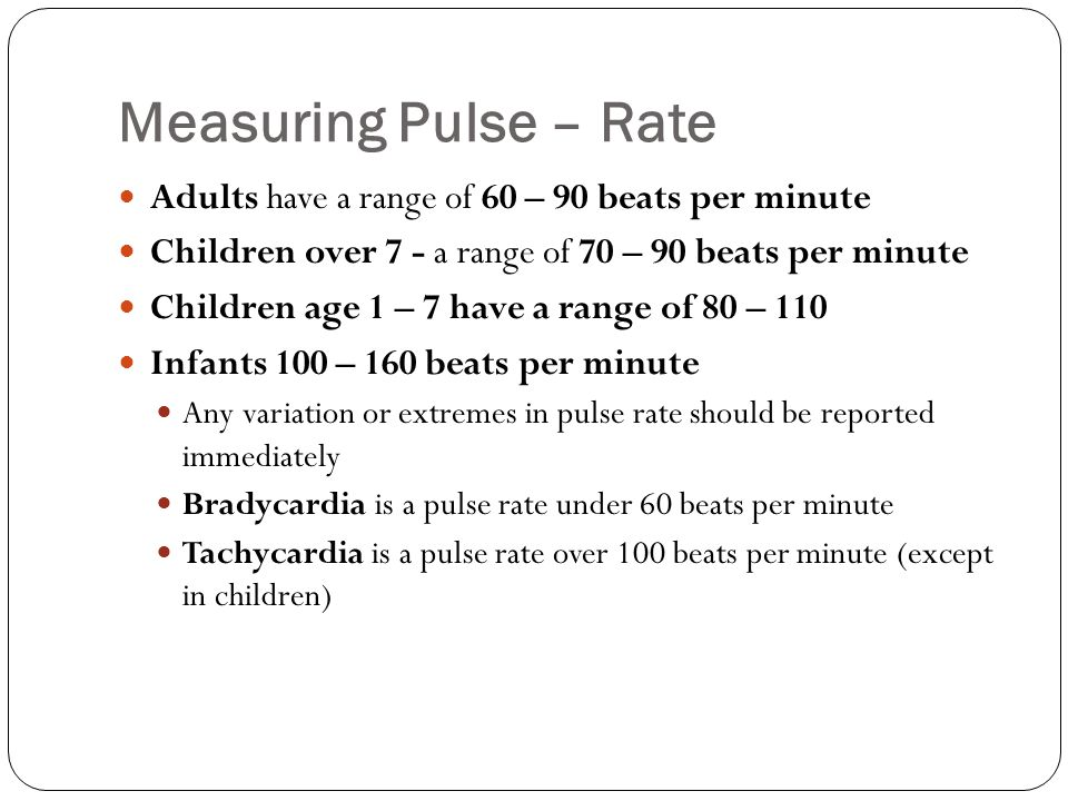 Measuring Pulse – Rate Adults have a range of 60 – 90 beats per minute