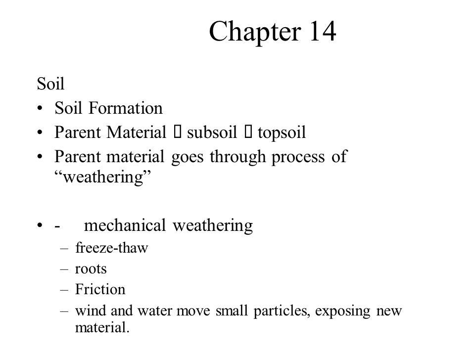 Chapter 14 Soil Soil Formation Parent Material è subsoil è topsoil