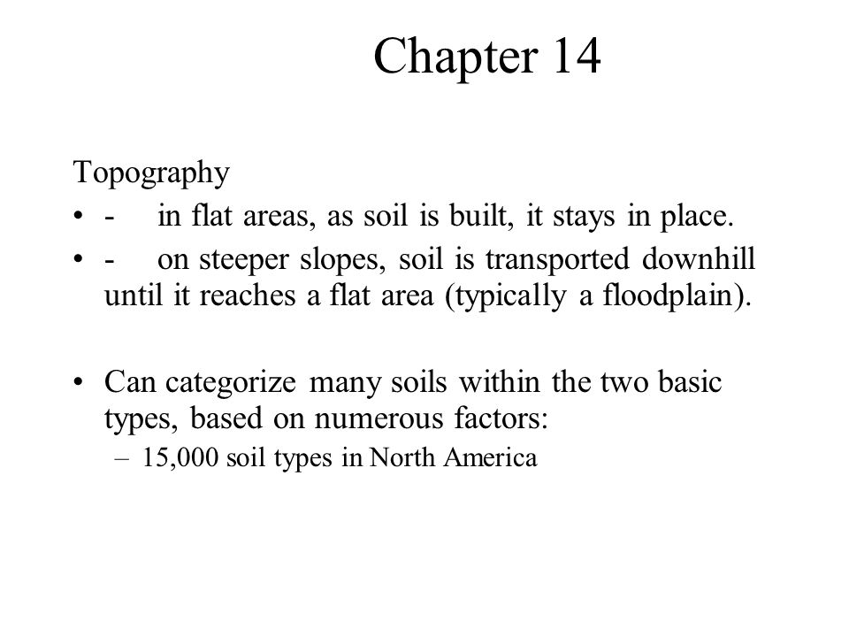 Chapter 14 Topography. - in flat areas, as soil is built, it stays in place.