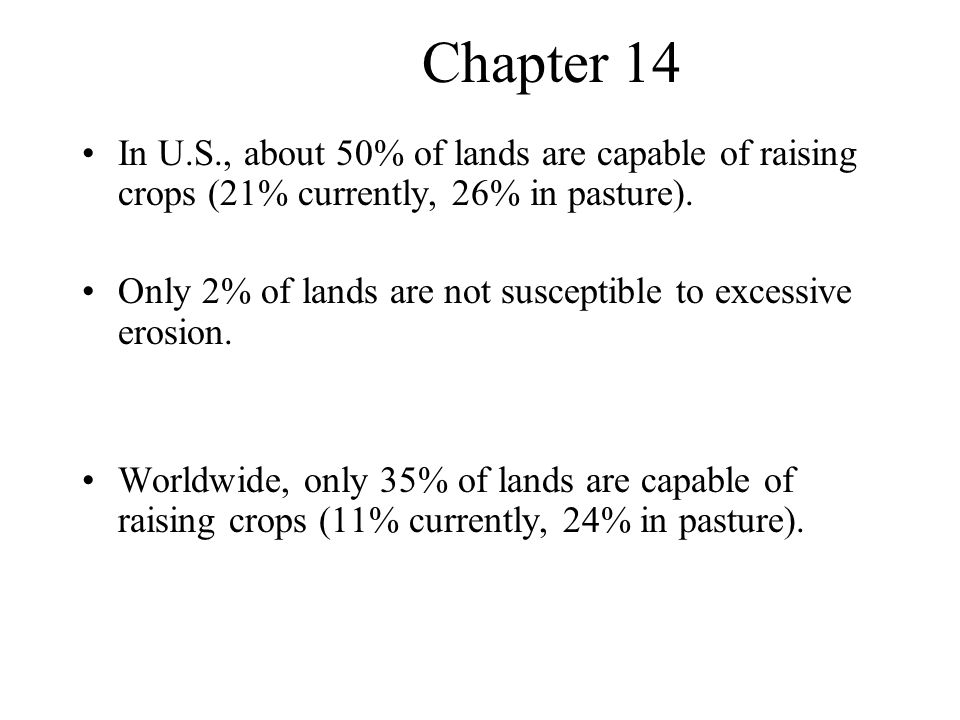 Chapter 14 In U.S., about 50% of lands are capable of raising crops (21% currently, 26% in pasture).