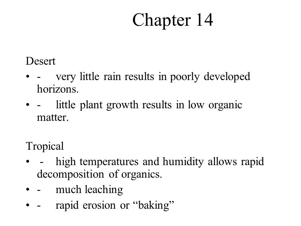 Chapter 14 Desert. - very little rain results in poorly developed horizons. - little plant growth results in low organic matter.