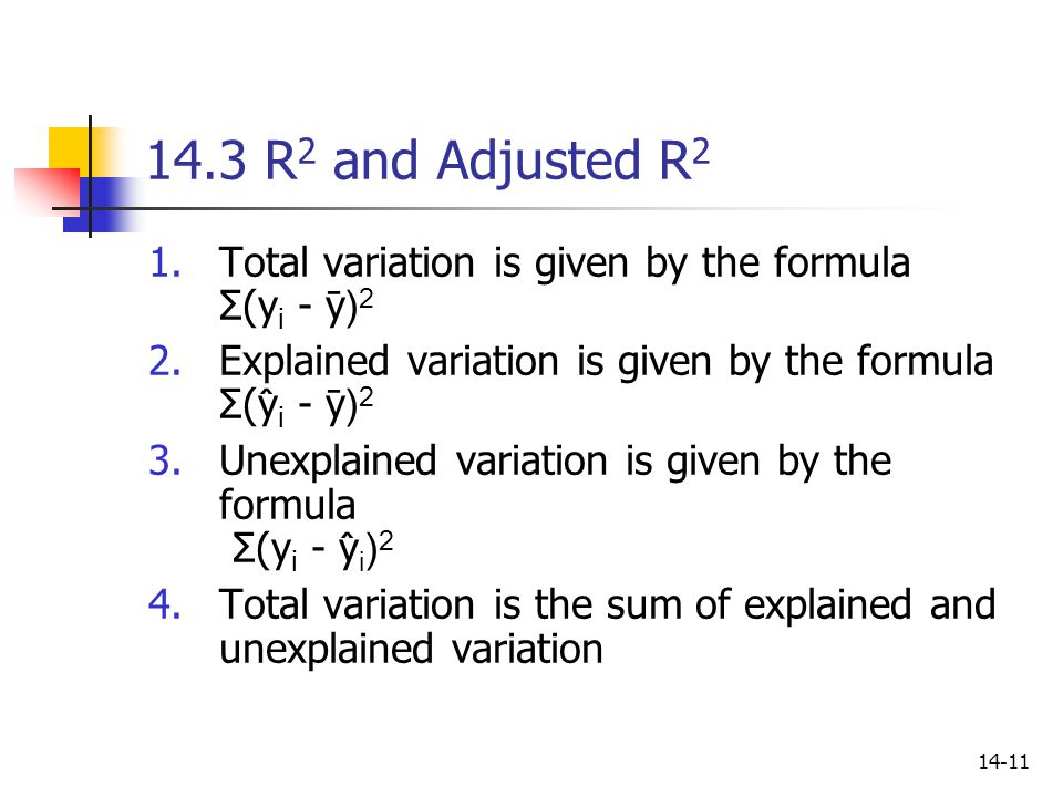 14.3 R2 and Adjusted R2 Total variation is given by the formula Σ(yi - ȳ)2. Explained variation is given by the formula Σ(ŷi - ȳ)2.