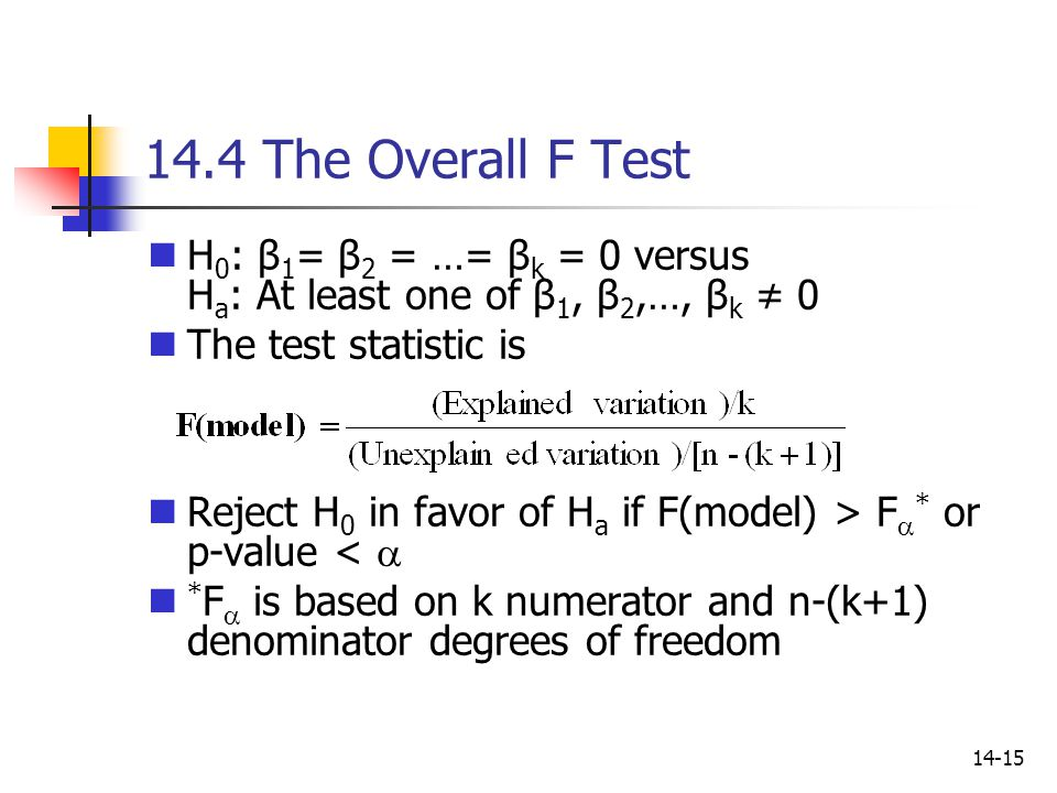 14.4 The Overall F Test H0: β1= β2 = …= βk = 0 versus Ha: At least one of β1, β2,…, βk ≠ 0. The test statistic is.