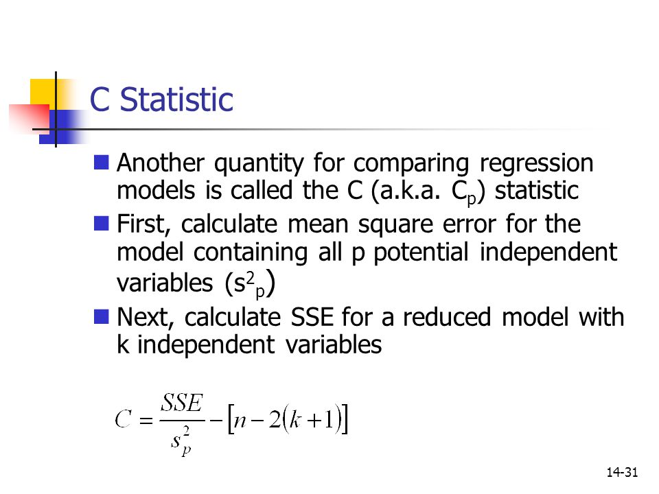 C Statistic Another quantity for comparing regression models is called the C (a.k.a. Cp) statistic.